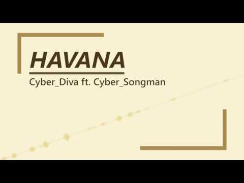 【Vocaloid】Havana (Cyber Diva ft. Cyber Songman)