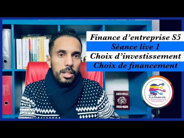 Finance d'entreprise S5 : séance live 1 : choix d'investissement et de financement (RELANCIA)
