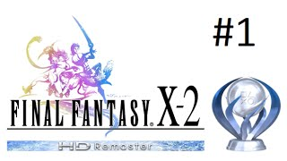 Final Fantasy X-2 HD Remaster Platinum Walkthrough Part 1