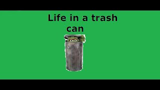 life in a garbage can