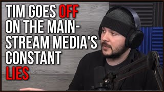 Tim Goes OFF About The Media's Attempts To Twist Reality