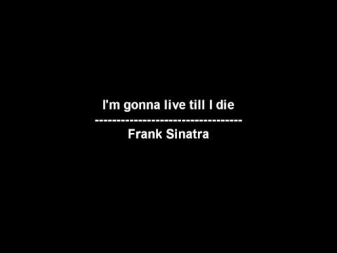 I'm gonna live till I die - Frank Sinatra - lyrics