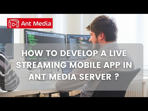 How to Develop a Live Streaming Mobile App in Ant Media Server ?