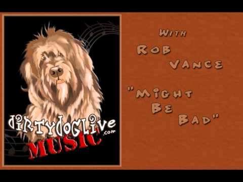 Rob Vance ~Might Be Bad ~Dirty Dog Live Music TV