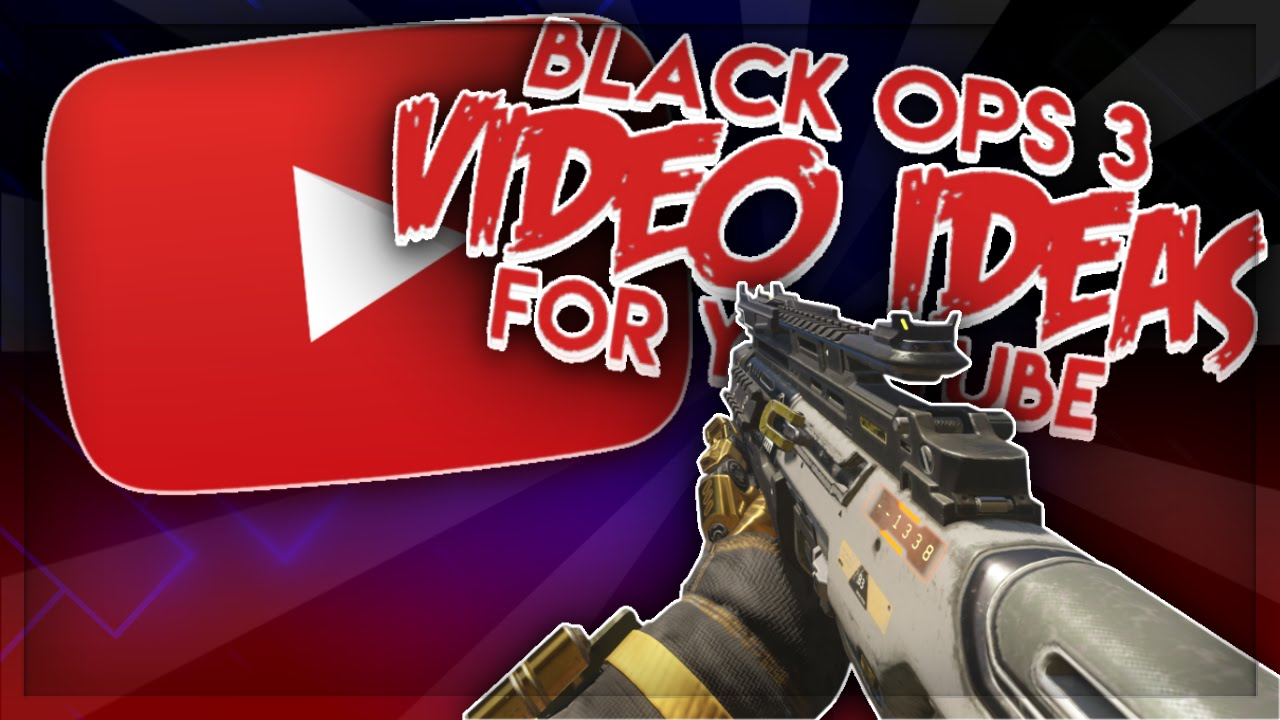 BLACK OPS 3 VIDEO IDEAS  - EASY BO3 VIDEO IDEAS FOR YOUR YOUTUBE CHANNEL - EARN MORE BO3 SUBSCRIBERS