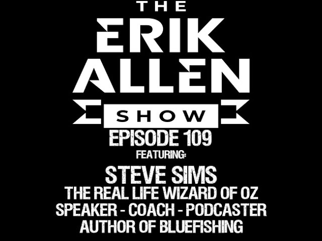 Ep. 109 - Steve Sims - The Real Life Wizard of Oz - Author of BLUEFISHING - Speaker & Coach