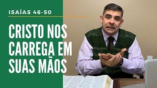 Cristo nos carrega em suas mãos - Is 46-50