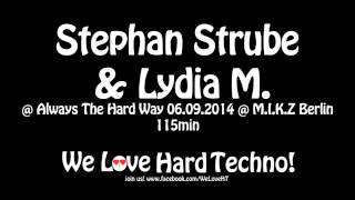 Stephan Strube & Lydia M  @ Always The Hard Way 06.09.2014 @ MIKZ Berlin