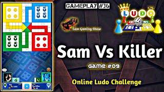 Ludo King Sam Vs Killer Game #09   Gameplay #36   Online Ludo Challenge   Sam Gaming Show