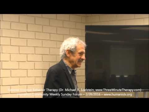 Humanist Community Forum (2016-02-28): Rational Emotive Behavior Therapy (Dr. Michael R. Edelstein)