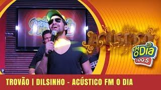 Trovão - Dilsinho (Acústico FM O Dia)