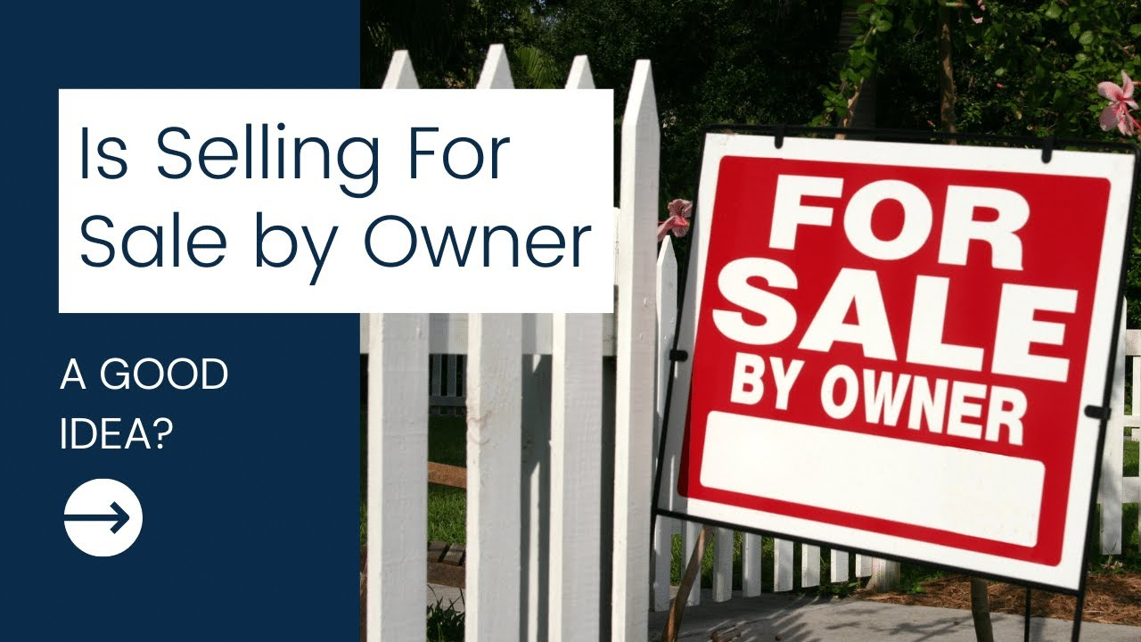 Is Selling Your Home 'For Sale By Owner' a Good Idea?