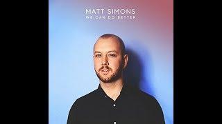 Matt Simons   We Can Do Better