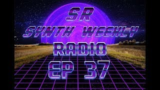 S.R. Synth Weekly Episode 37
