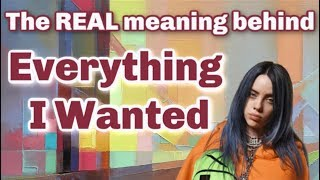 The REAL meaning behind Everything I Wanted by Billie Eilish