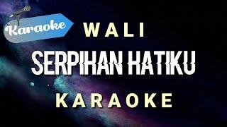 [Karaoke] Wali - Serpihan Hatiku
