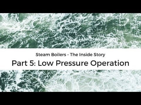 Steam boilers - The Inside story: 5 Low Pressure Operation - YouTube