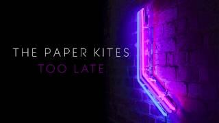 The Paper Kites  Too Late