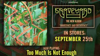 GRAVEYARD -  Too Much Is Not Enough (OFFICIAL TRACK)