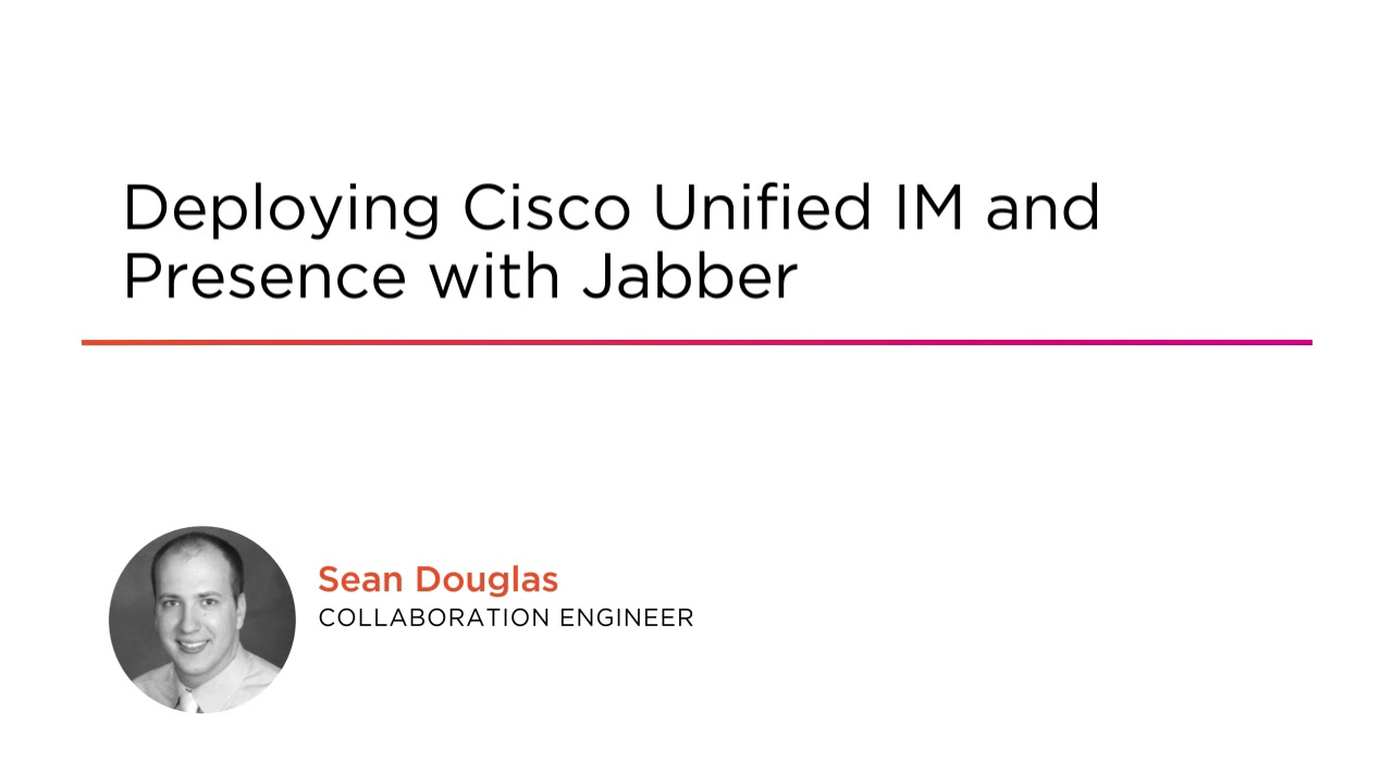 Jabber Skills: Deploying Cisco Unified IM & Presence with Jabber Course  Preview