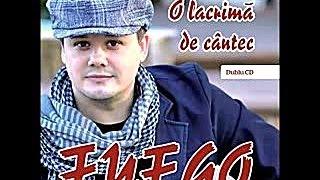 Fuego - Numai tu - Dublu CD - O lacrima de cantec