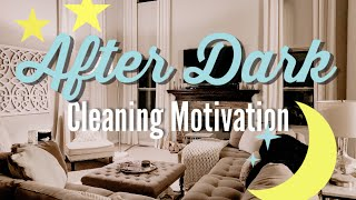 CLEAN WITH ME   AFTER DARK CLEANING MOTIVATION