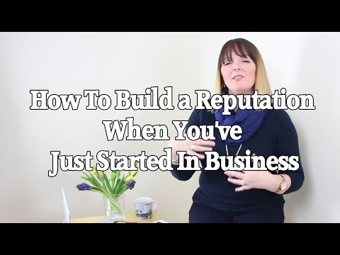 How To Build a Reputation When You've Just Started In Business