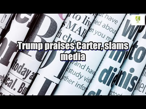 Trump praises Carter, slams media