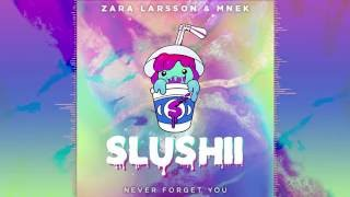 Zara Larsson & MNEK - Never Forget You (Slushii Remix)