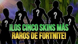 Fortnite ? THE FIVE MOST RARE SKINS OF FORTNITE IN 2018!