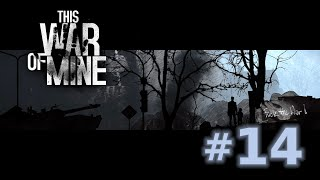 This War of Mine - Episode 14 (Cutting it Fine)