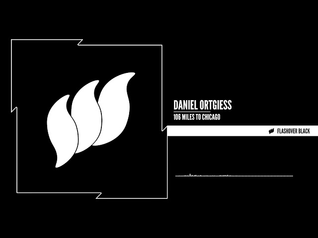 Daniel Ortgiess - 106 Miles To Chicago [Flashover Black]
