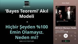 3.7. 'Bayes Teoremi' Akıl Modeli | Hiçbir Şeyden %100 Emin Olamayız. Neden mi?