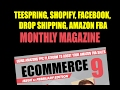 Free Teespring, Shopify/FaceBook Drop Shipping, Amazon FBA Monthly Digital Magazine!