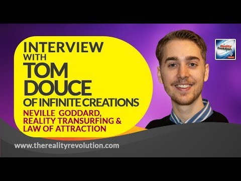 Interview with Tom Douce of Infinite Creations - Neville Goddard, RT, Law of Attraction