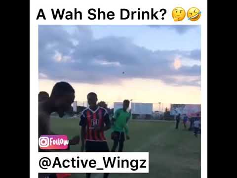 A Weh she drink