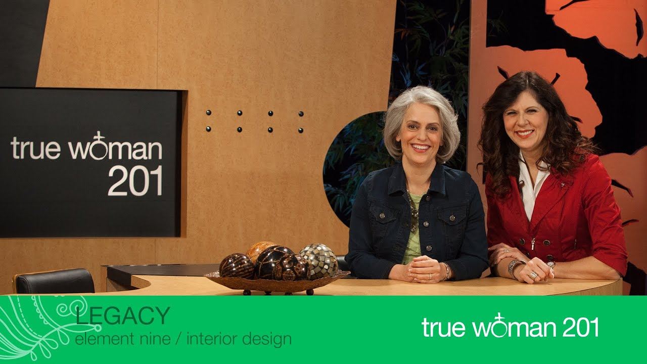 True Woman 201 Interior Design With Nancy Leigh DeMoss And Mary A Kassian Week 9 Legacy