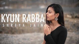 Kyun Rabba | Badla | Female Cover | Shreya Jain | Fotilo Feller | Vivart