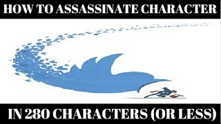 How To Assassinate Character in 280 Characters (or less)