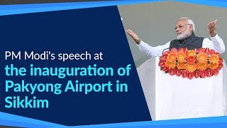 PM Modi's speech at the inauguration of Pakyong Airport in Sikkim
