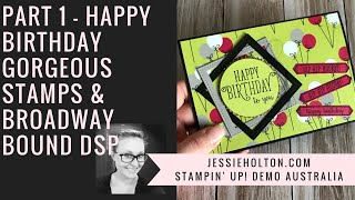 Happy Birthday Gorgeous Stamps and Broadway Bound DSP with Video