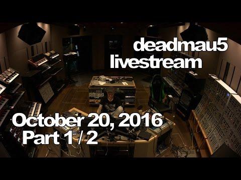 Deadmau5 livestream - October 20, 2016 [10/20/2016] (Part 1/2)