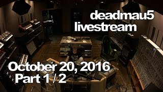 Deadmau5 Livestream October 20, 2016 10/20/2016 Part 1/2
