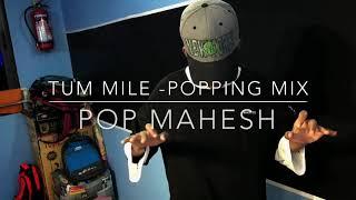 TUM MILE - POPPING [MIX] | POPPING DANCE COVER | POP MAHESH SHARMA