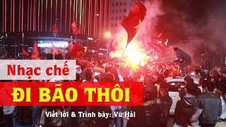 Nhạc chế | ĐI BÃO THÔI - Việt Nam Thắng Rồi | Vũ Hải