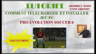 JEU PC PRO EVOLUTION SOCCER 6 COMMENT TELECHARGER  ET INSTALLER GRATUIT- [TUTO]
