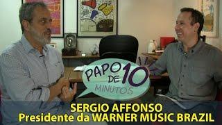 """Baixar """"Papo de 10 Minutos"""" com SERGIO AFFONSO (WARNER MUSIC BRAZIL)"""