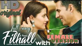 FILHALL FEMALE VERSION ||FULL ORIGINAL VIDEO SONG ||o kuchh aisa kar kamal ki Tera ho jau ,