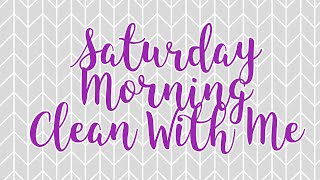 Saturday Morning Clean With Me | | Cleaning Motivation
