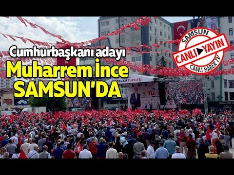 Cumhurbaskani Adayi Muharrem Ince Samsun'da